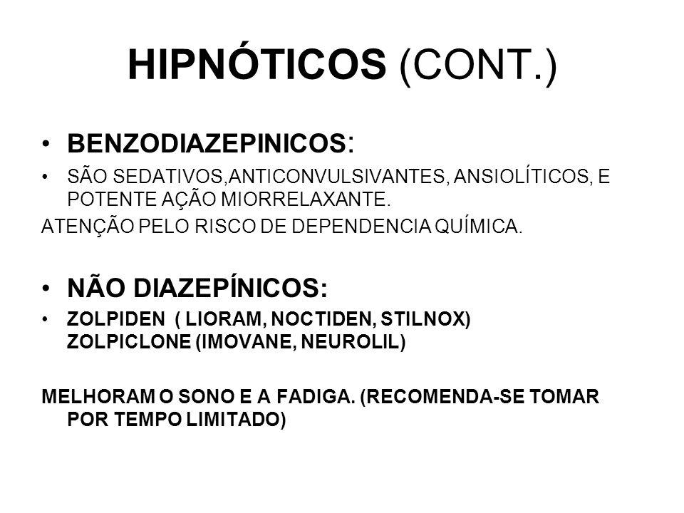 HIPNÓTICOS (CONT.) BENZODIAZEPINICOS: NÃO DIAZEPÍNICOS: