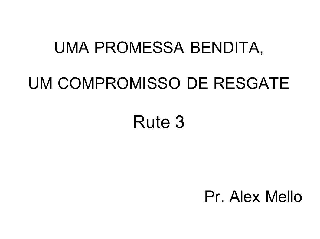 UMA PROMESSA BENDITA, UM COMPROMISSO DE RESGATE Rute 3