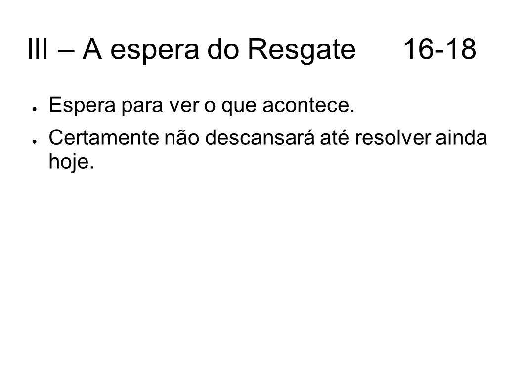 III – A espera do Resgate 16-18