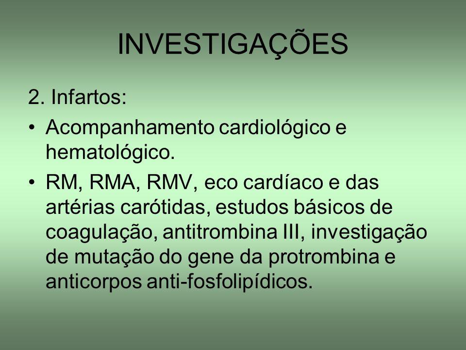 INVESTIGAÇÕES 2. Infartos: Acompanhamento cardiológico e hematológico.