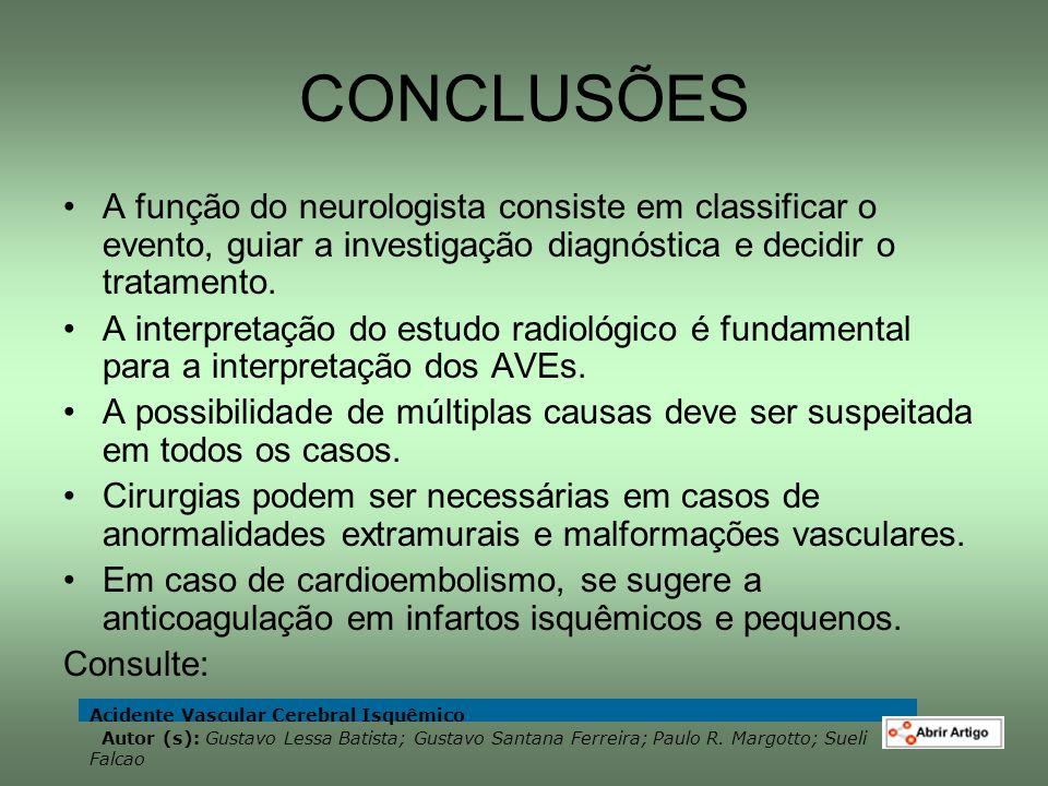CONCLUSÕES A função do neurologista consiste em classificar o evento, guiar a investigação diagnóstica e decidir o tratamento.