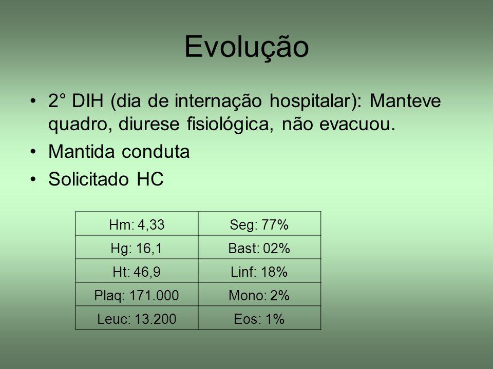 Evolução 2° DIH (dia de internação hospitalar): Manteve quadro, diurese fisiológica, não evacuou. Mantida conduta.