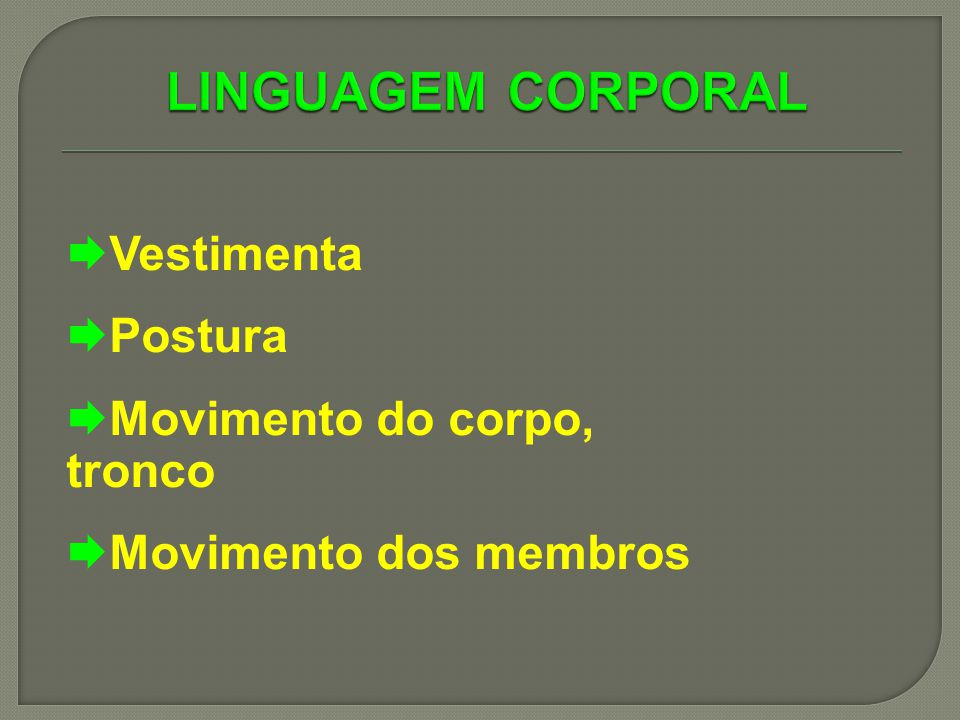 LINGUAGEM CORPORAL Vestimenta Postura Movimento do corpo, tronco