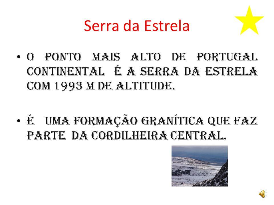 Serra da Estrela O ponto mais alto de Portugal Continental é a Serra da Estrela com 1993 m de altitude.