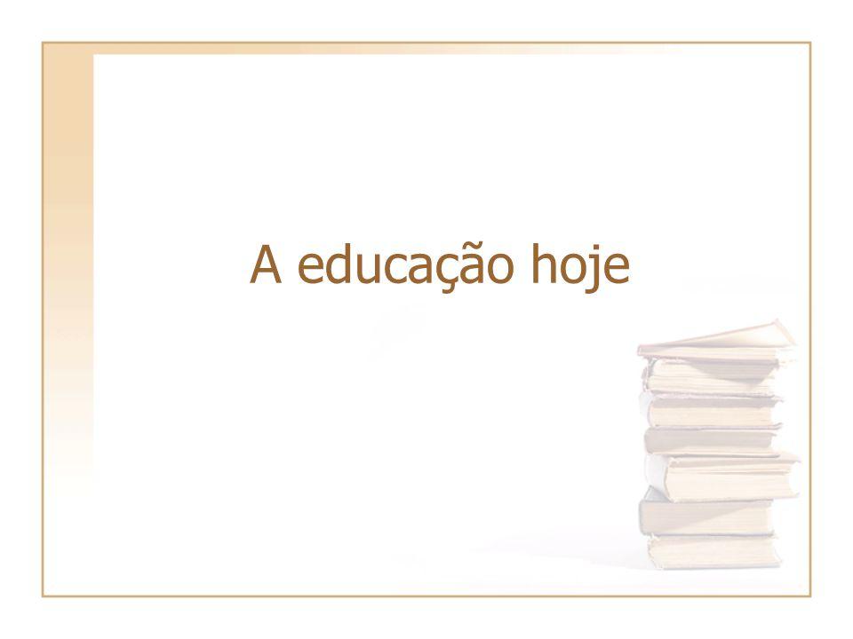 A educação hoje