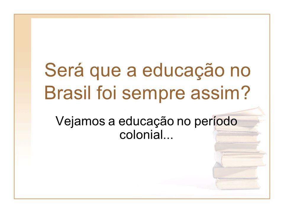 Será que a educação no Brasil foi sempre assim