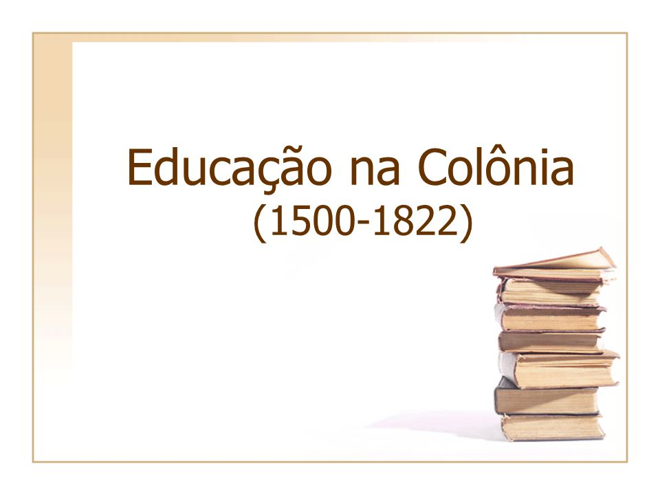 Educação na Colônia (1500-1822)