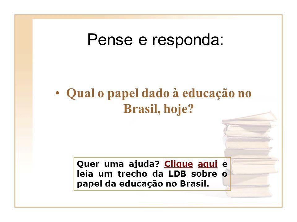 Qual o papel dado à educação no Brasil, hoje