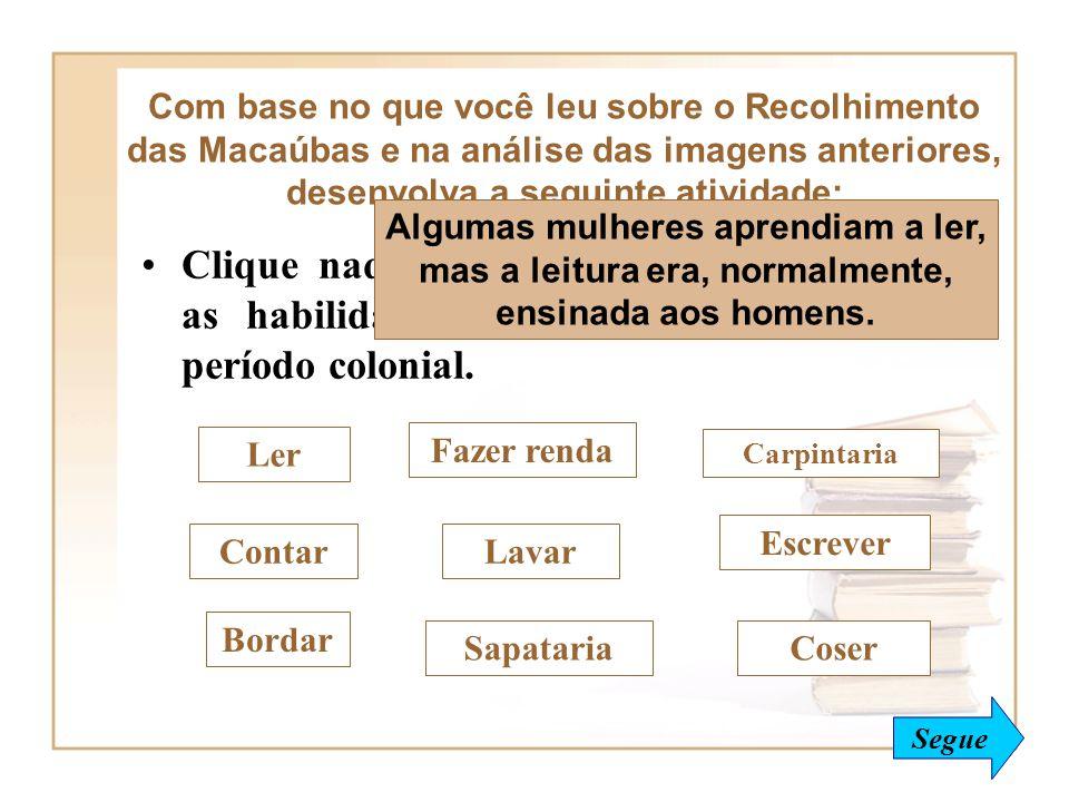 Com base no que você leu sobre o Recolhimento das Macaúbas e na análise das imagens anteriores, desenvolva a seguinte atividade:
