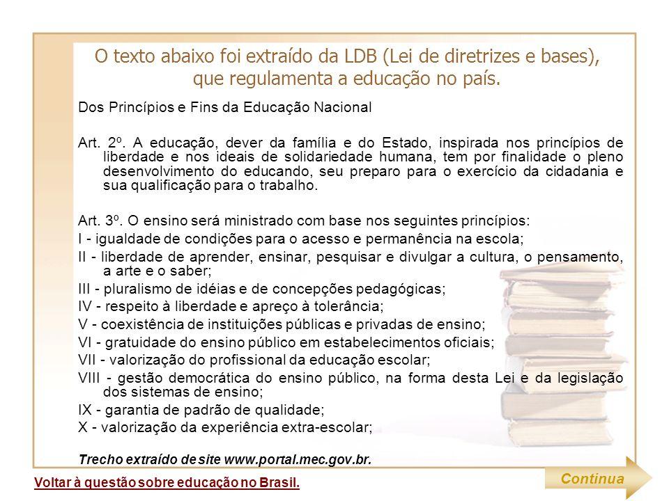 O texto abaixo foi extraído da LDB (Lei de diretrizes e bases), que regulamenta a educação no país.
