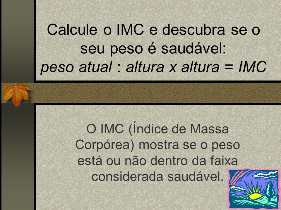 Calcule o IMC e descubra se o seu peso é saudável: peso atual : altura x altura = IMC