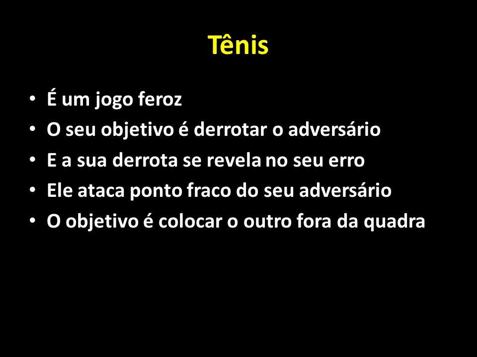 Tênis É um jogo feroz O seu objetivo é derrotar o adversário
