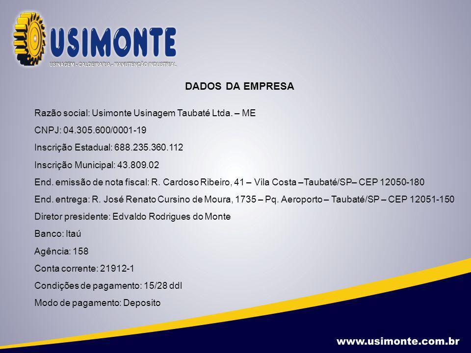 DADOS DA EMPRESA Razão social: Usimonte Usinagem Taubaté Ltda. – ME