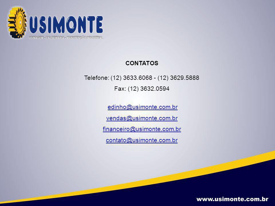 CONTATOS Telefone: (12) 3633.6068 - (12) 3629.5888. Fax: (12) 3632.0594. edinho@usimonte.com.br. vendas@usimonte.com.br.