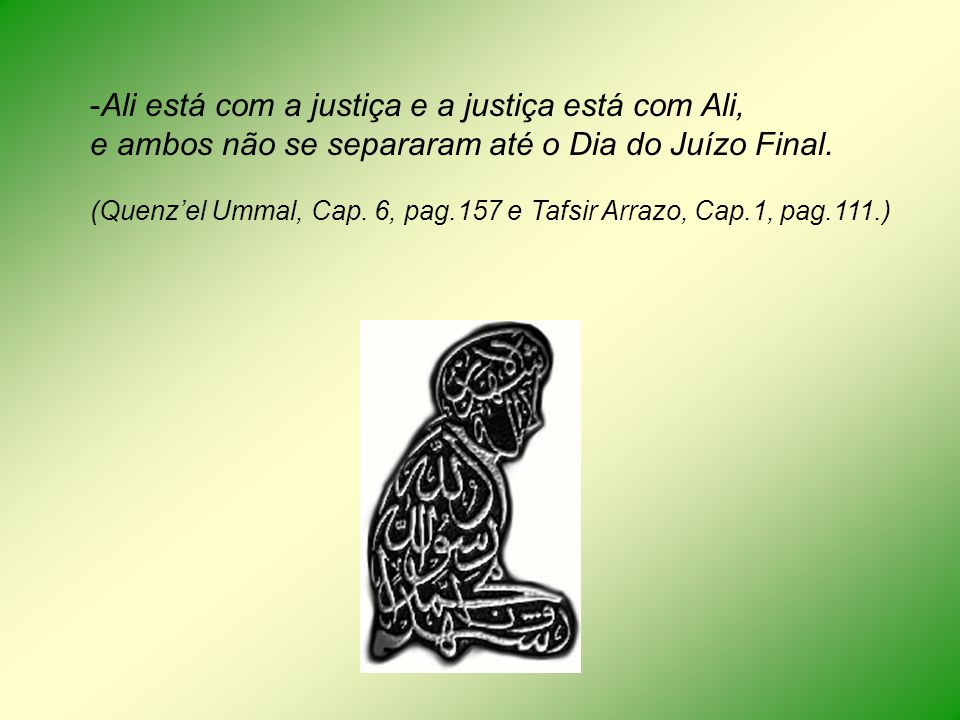 Ali está com a justiça e a justiça está com Ali,