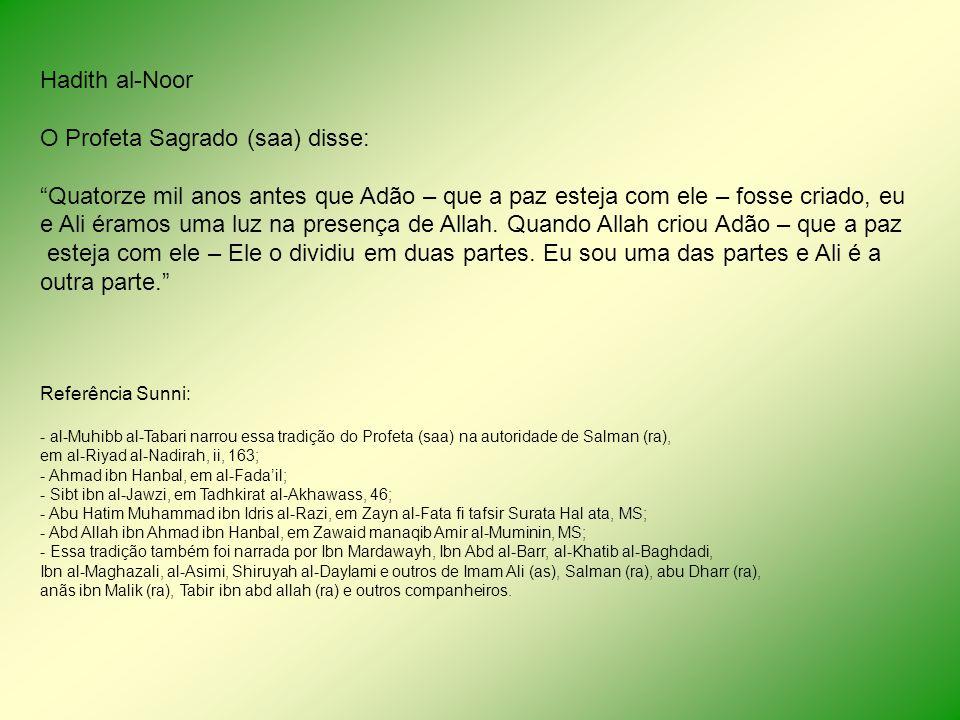 Hadith al-Noor O Profeta Sagrado (saa) disse: Quatorze mil anos antes que Adão – que a paz esteja com ele – fosse criado, eu