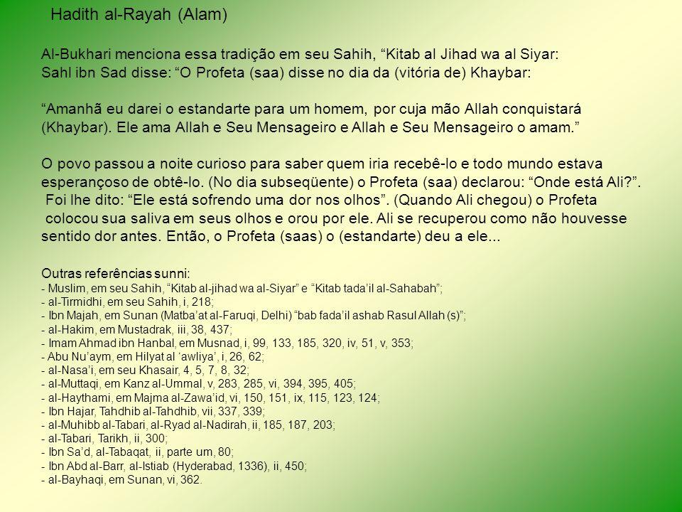 Hadith al-Rayah (Alam) Al-Bukhari menciona essa tradição em seu Sahih, Kitab al Jihad wa al Siyar: Sahl ibn Sad disse: O Profeta (saa) disse no dia da (vitória de) Khaybar: Amanhã eu darei o estandarte para um homem, por cuja mão Allah conquistará