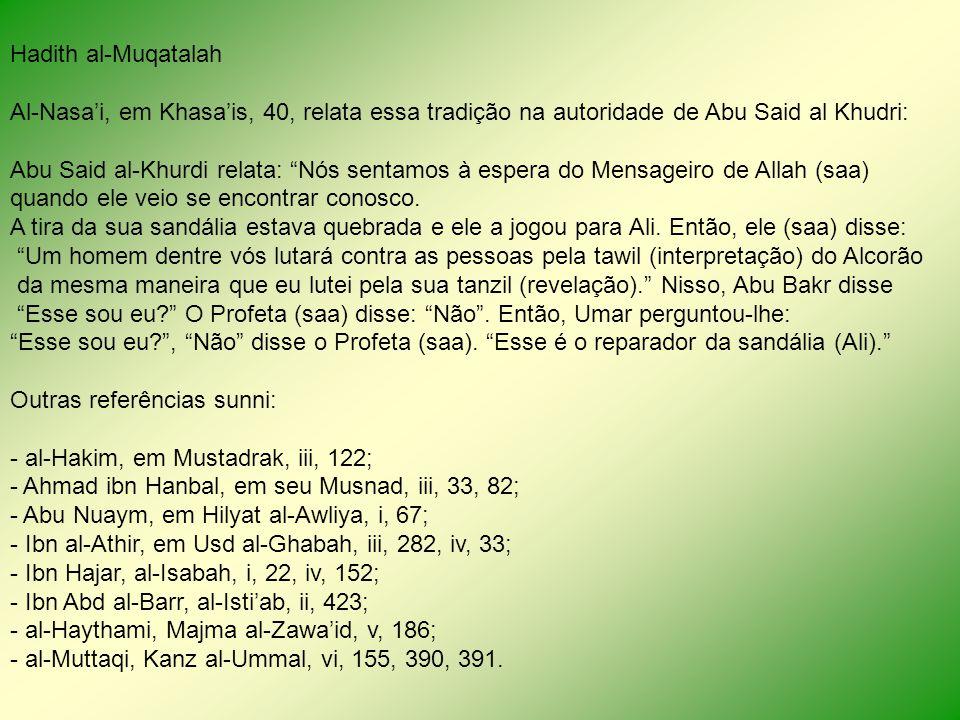Hadith al-Muqatalah Al-Nasa'i, em Khasa'is, 40, relata essa tradição na autoridade de Abu Said al Khudri: Abu Said al-Khurdi relata: Nós sentamos à espera do Mensageiro de Allah (saa)