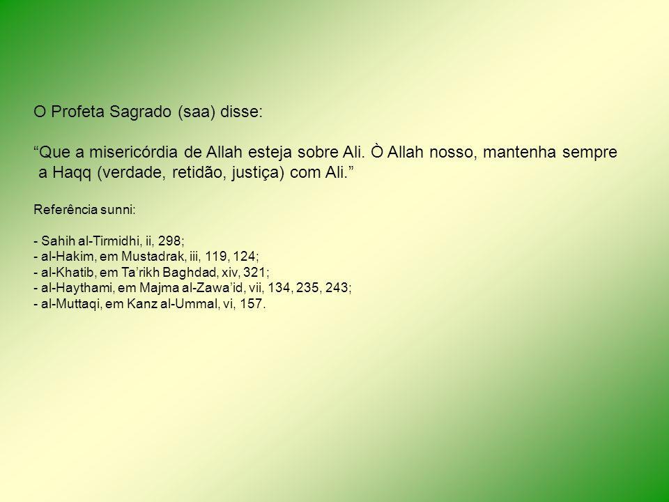 O Profeta Sagrado (saa) disse: Que a misericórdia de Allah esteja sobre Ali. Ò Allah nosso, mantenha sempre