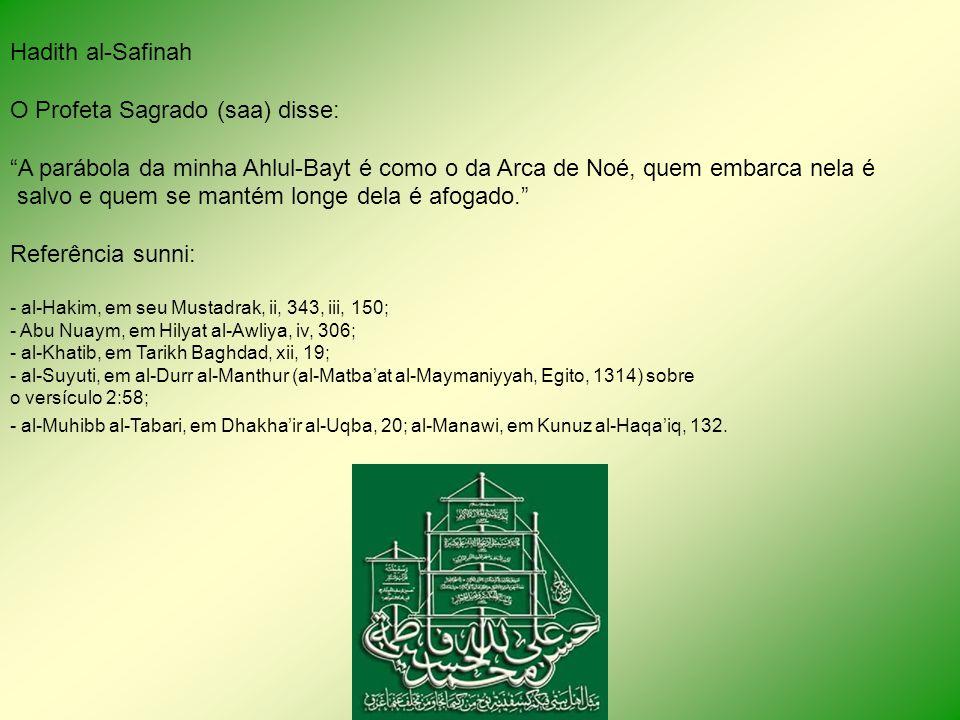 Hadith al-Safinah O Profeta Sagrado (saa) disse: A parábola da minha Ahlul-Bayt é como o da Arca de Noé, quem embarca nela é