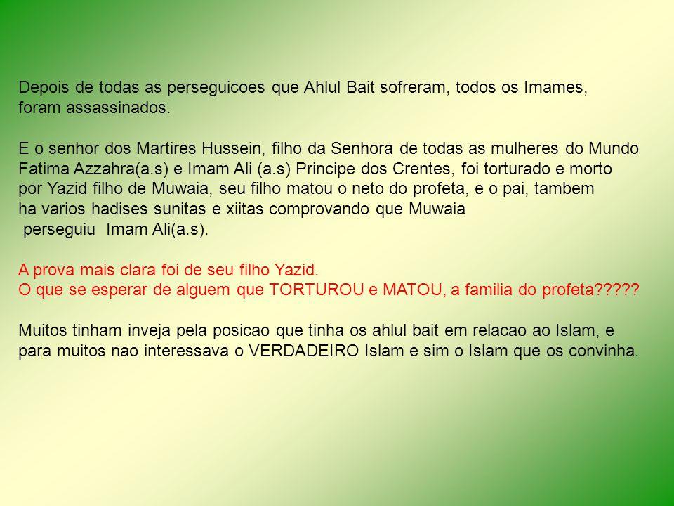 Depois de todas as perseguicoes que Ahlul Bait sofreram, todos os Imames,