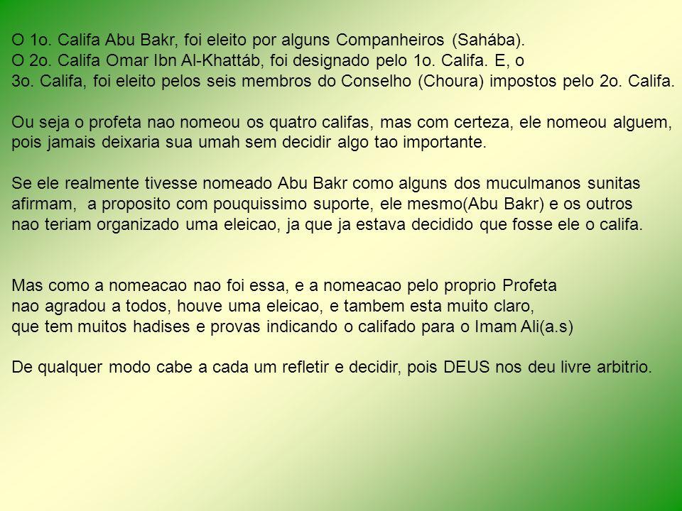 O 1o. Califa Abu Bakr, foi eleito por alguns Companheiros (Sahába).