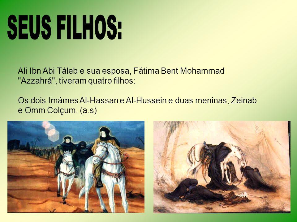 SEUS FILHOS: Ali Ibn Abi Táleb e sua esposa, Fátima Bent Mohammad Azzahrá , tiveram quatro filhos: