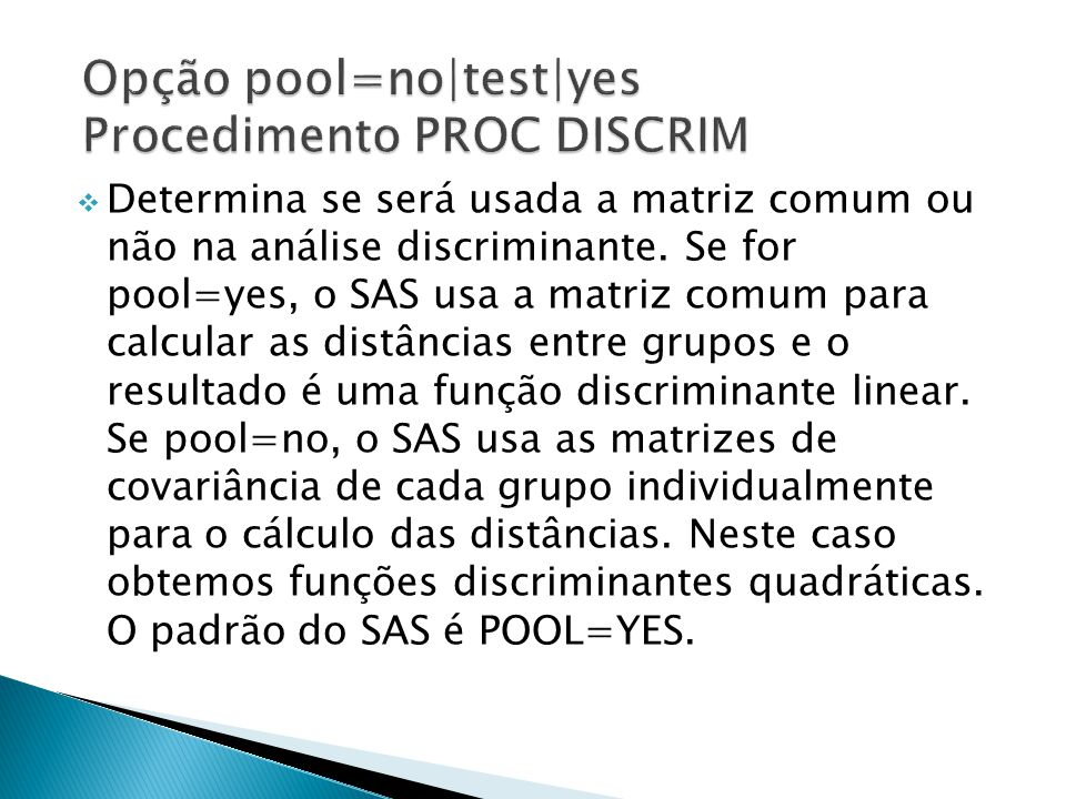 Opção pool=no|test|yes Procedimento PROC DISCRIM