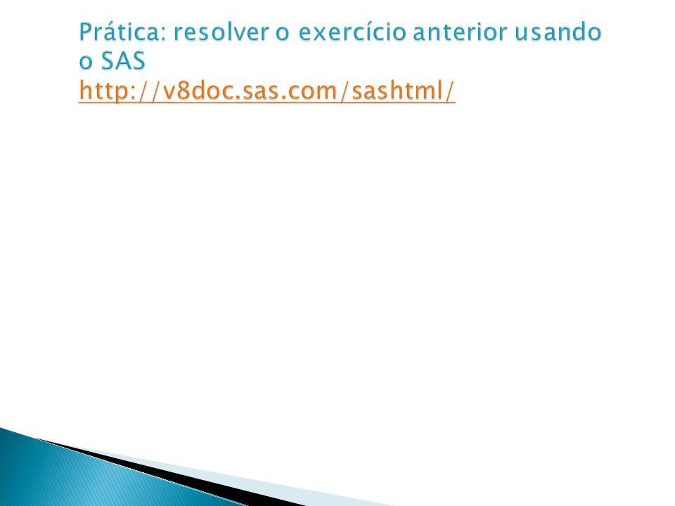 Prática: resolver o exercício anterior usando o SAS http://v8doc. sas