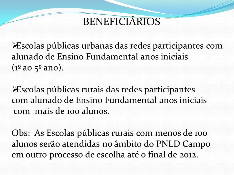 BENEFICIÁRIOS Escolas públicas urbanas das redes participantes com alunado de Ensino Fundamental anos iniciais.
