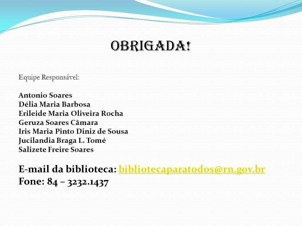 Obrigada! E-mail da biblioteca: bibliotecaparatodos@rn.gov.br