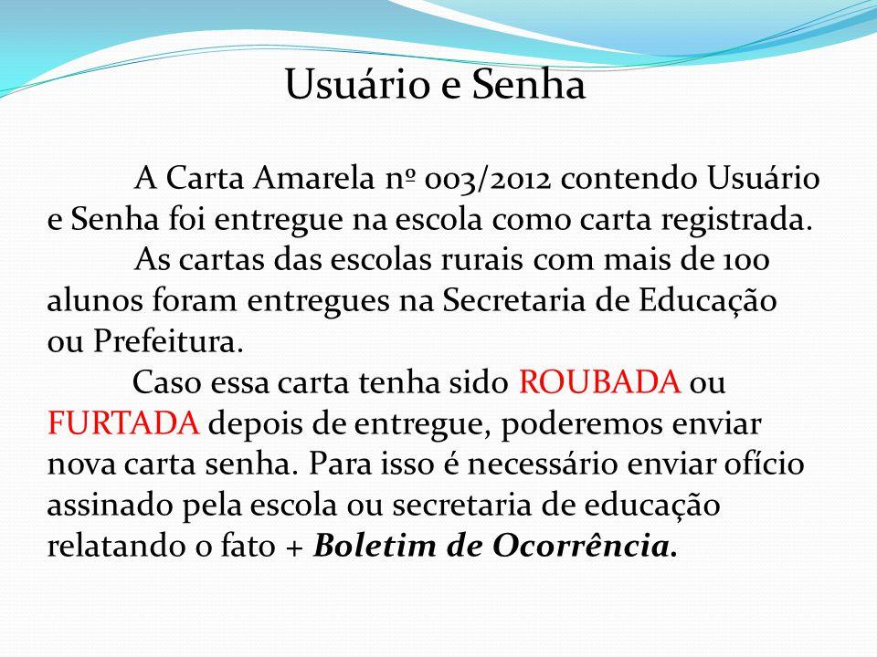 Usuário e Senha A Carta Amarela nº 003/2012 contendo Usuário e Senha foi entregue na escola como carta registrada.