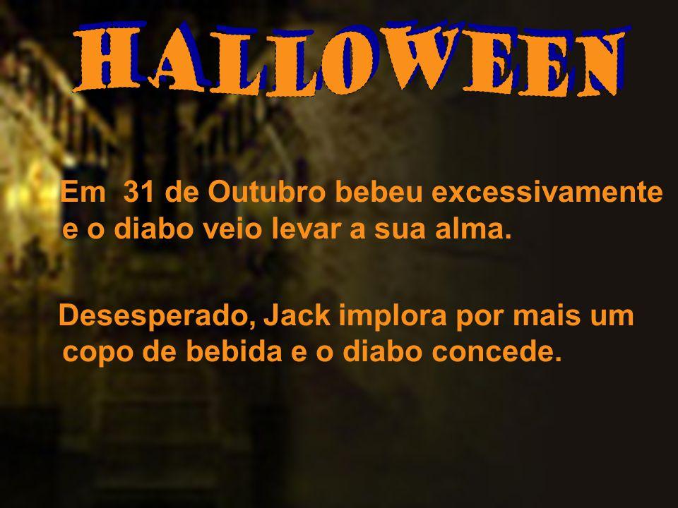 Halloween Em 31 de Outubro bebeu excessivamente e o diabo veio levar a sua alma.