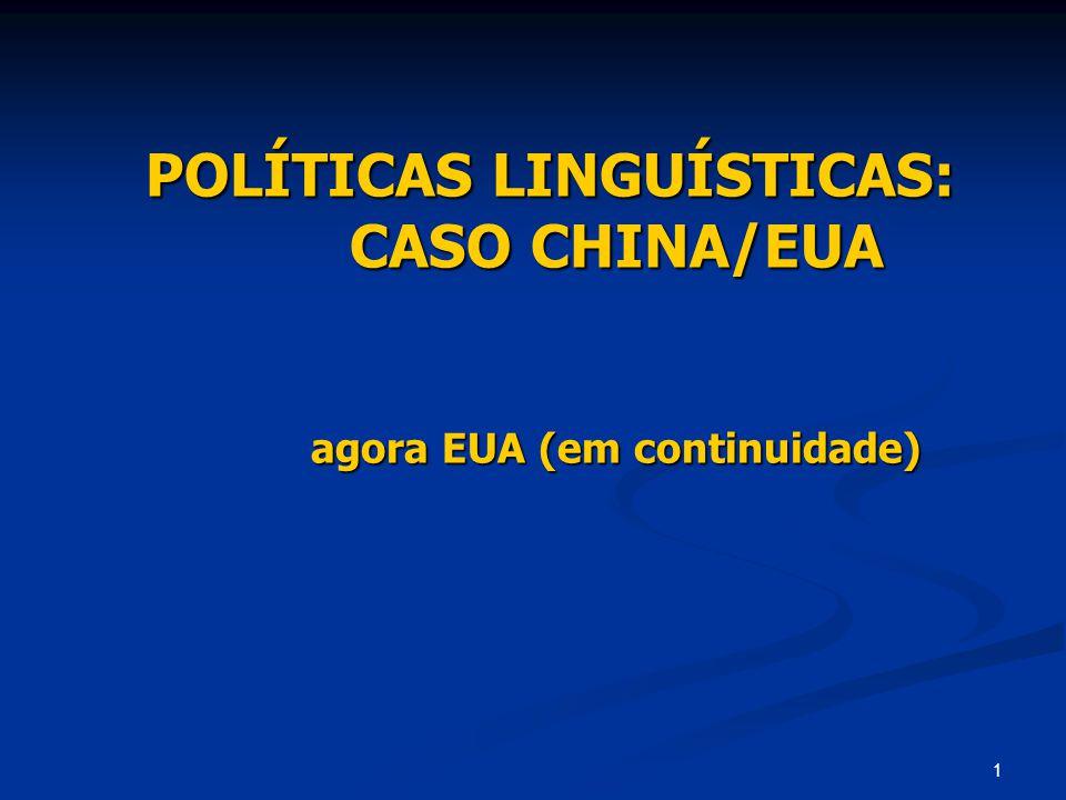 POLÍTICAS LINGUÍSTICAS: CASO CHINA/EUA agora EUA (em continuidade)