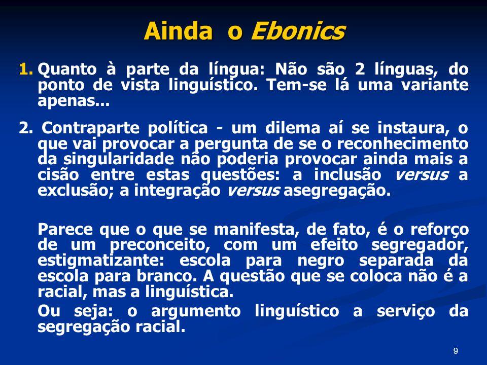 Ainda o Ebonics Quanto à parte da língua: Não são 2 línguas, do ponto de vista linguístico. Tem-se lá uma variante apenas...