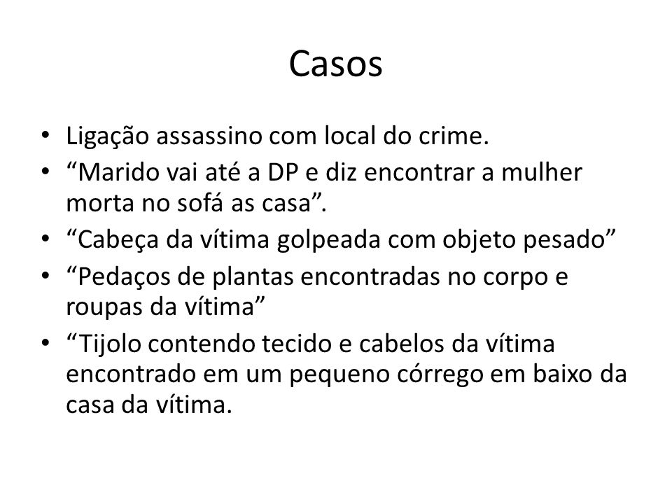 Casos Ligação assassino com local do crime.