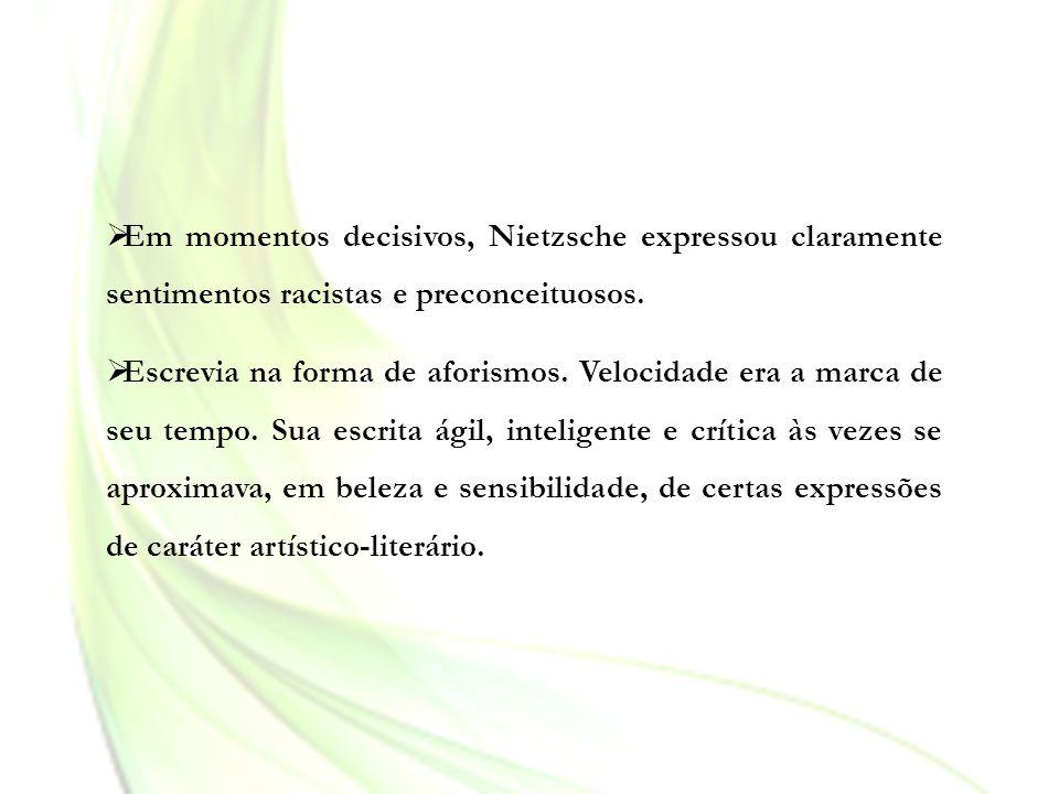 Em momentos decisivos, Nietzsche expressou claramente sentimentos racistas e preconceituosos.
