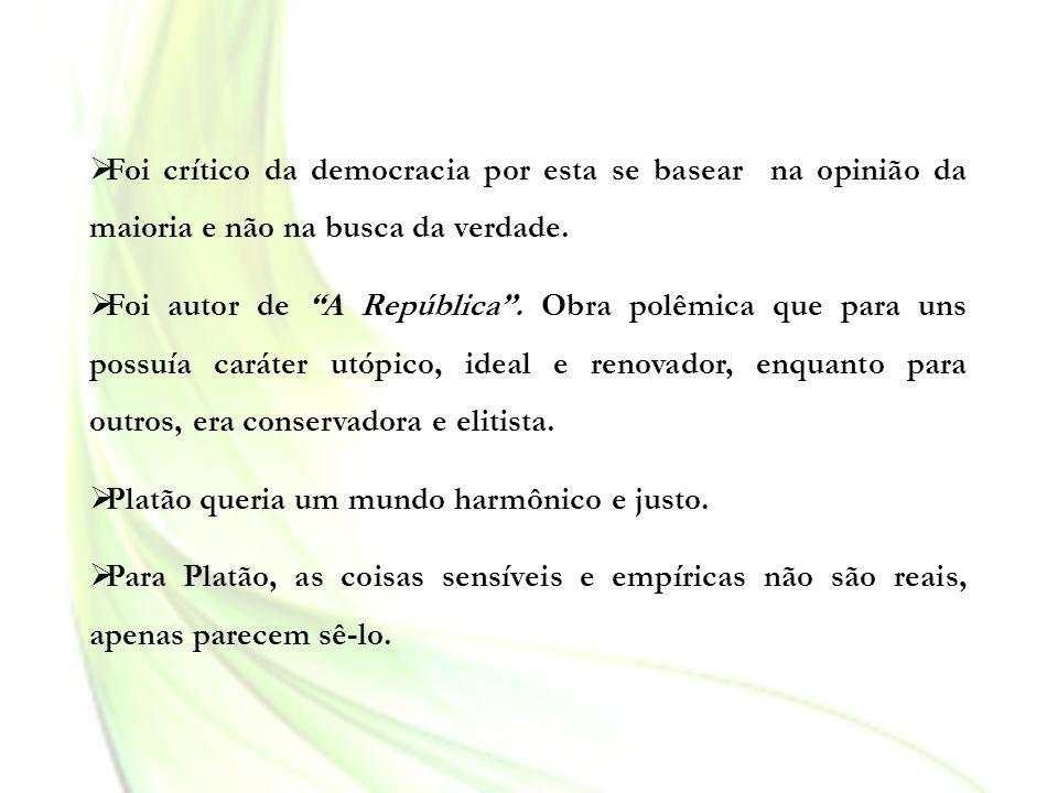 Foi crítico da democracia por esta se basear na opinião da maioria e não na busca da verdade.