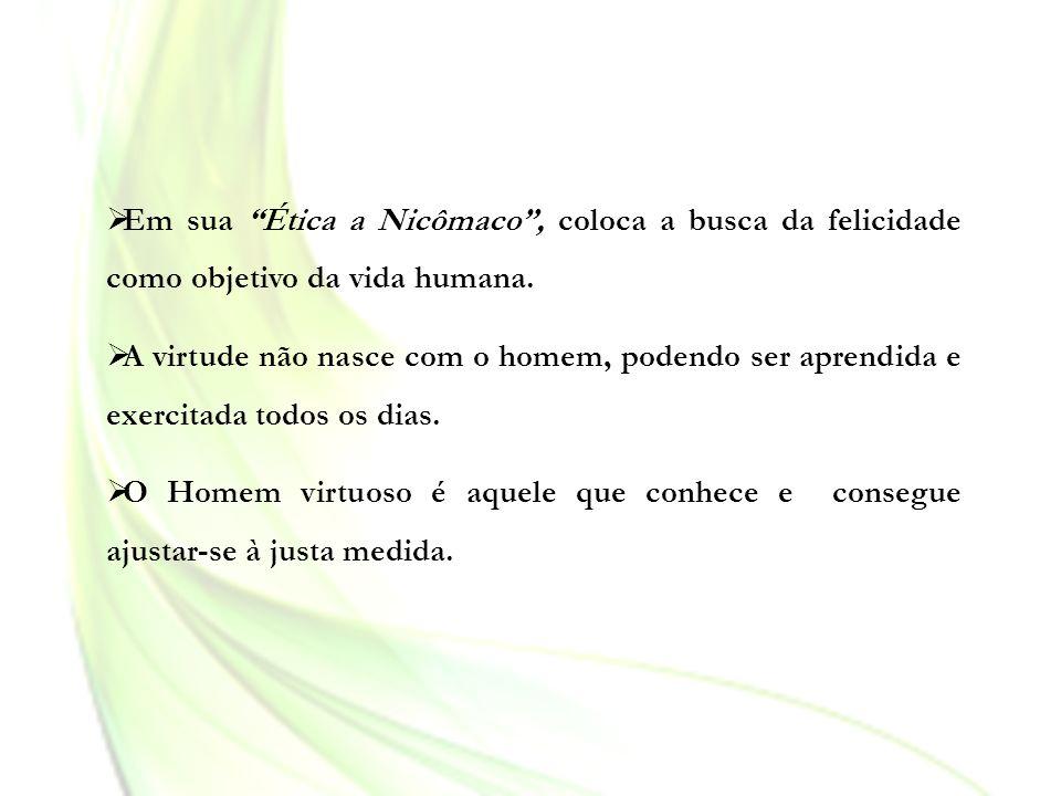 Em sua Ética a Nicômaco , coloca a busca da felicidade como objetivo da vida humana.