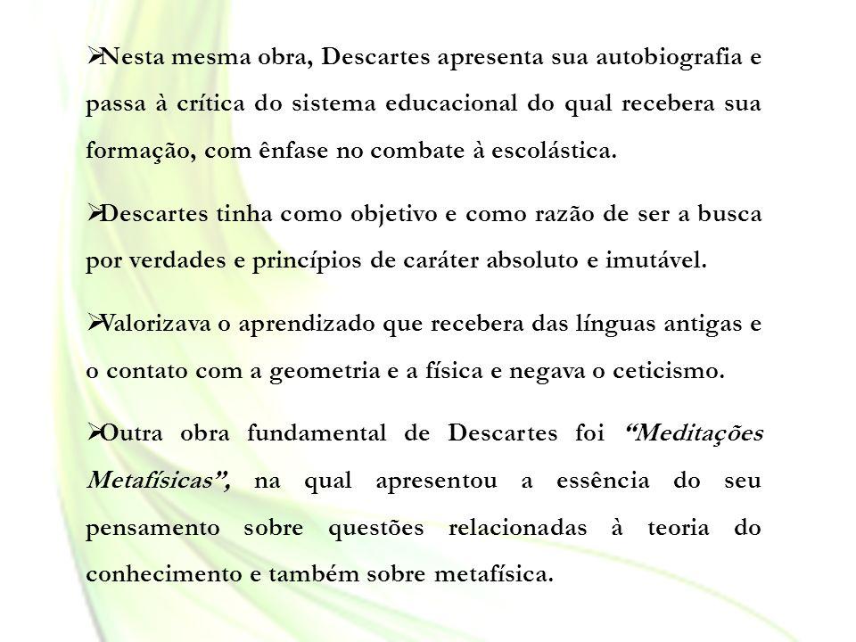 Nesta mesma obra, Descartes apresenta sua autobiografia e passa à crítica do sistema educacional do qual recebera sua formação, com ênfase no combate à escolástica.