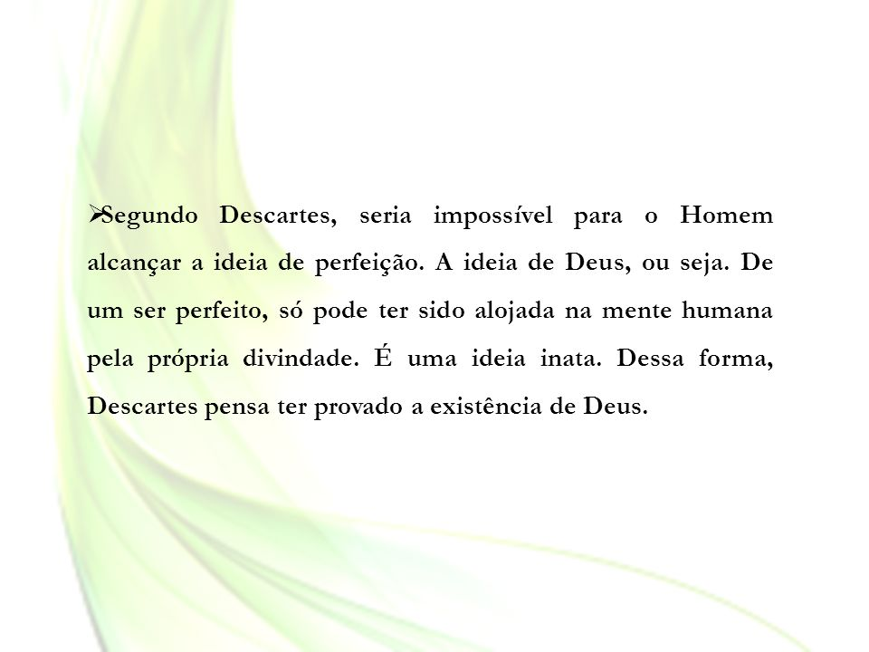 Segundo Descartes, seria impossível para o Homem alcançar a ideia de perfeição.
