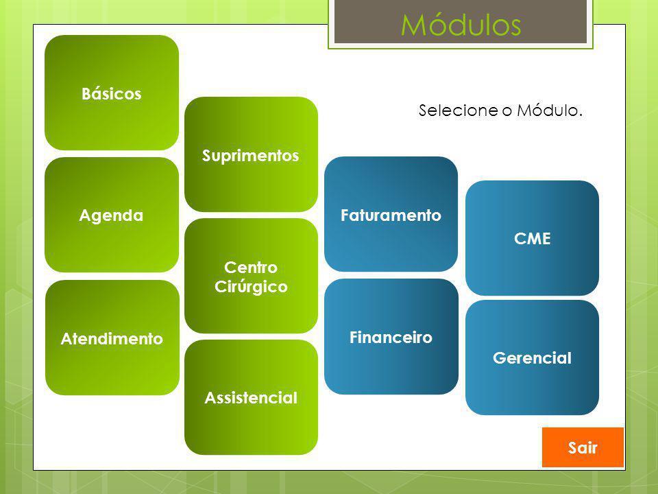 Módulos Básicos Selecione o Módulo. Suprimentos Agenda Faturamento CME