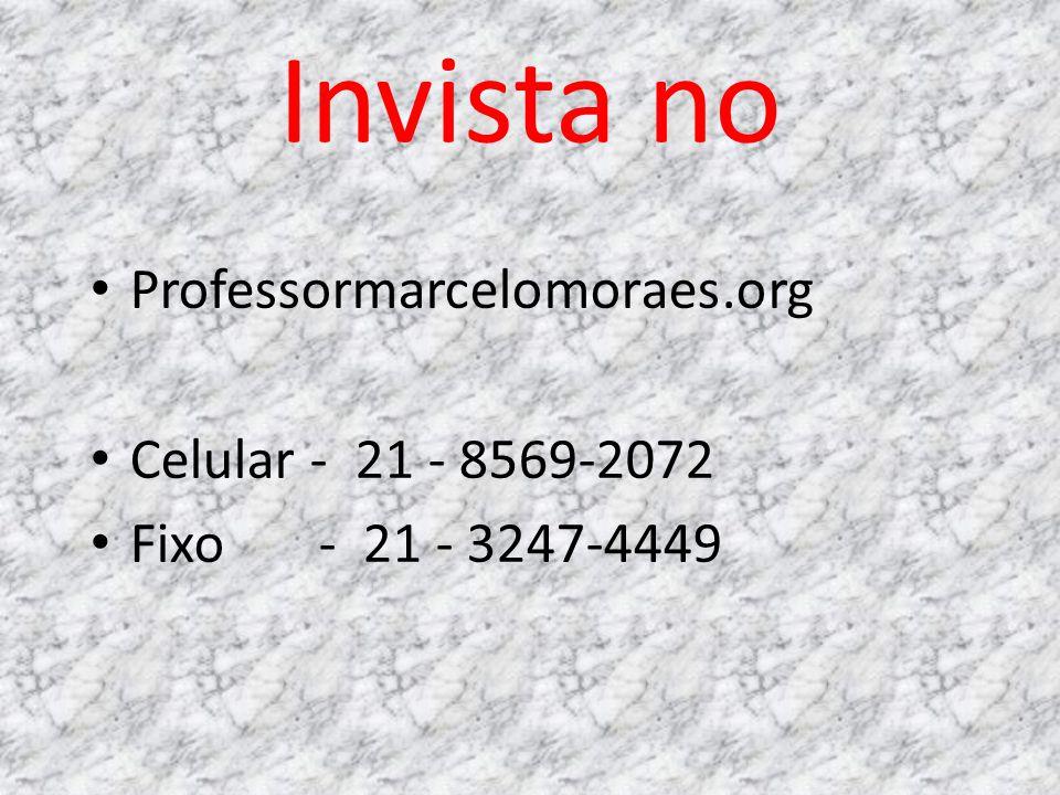 Invista no Professormarcelomoraes.org Celular - 21 - 8569-2072