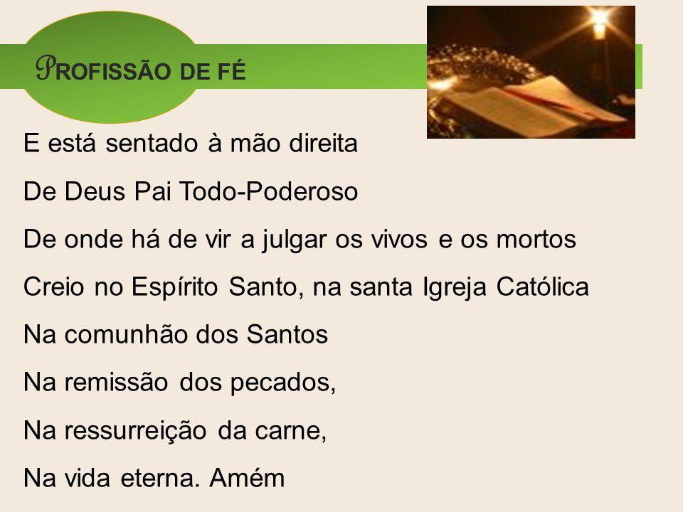 PROFISSÃO DE FÉ E está sentado à mão direita De Deus Pai Todo-Poderoso