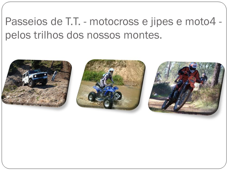 Passeios de T.T. - motocross e jipes e moto4 -pelos trilhos dos nossos montes.