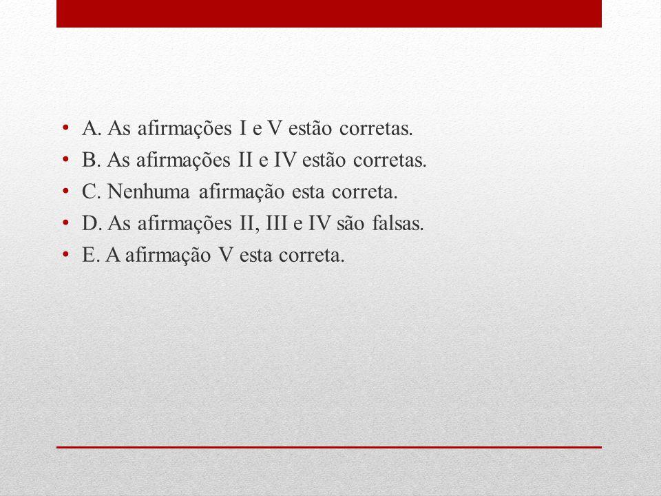 A. As afirmações I e V estão corretas.