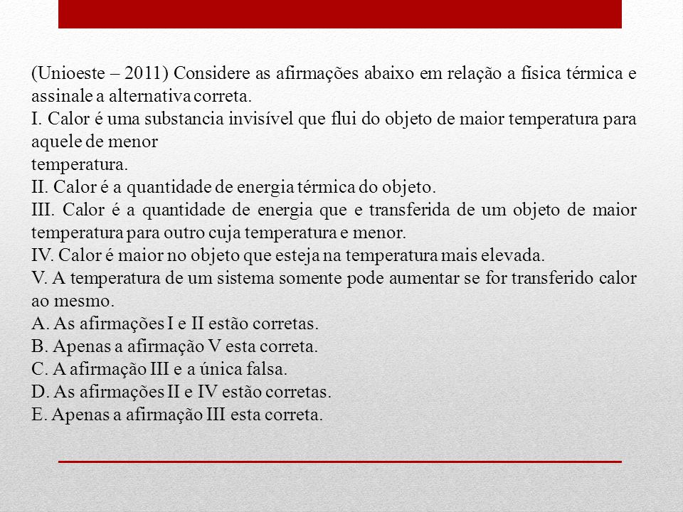 (Unioeste – 2011) Considere as afirmações abaixo em relação a física térmica e assinale a alternativa correta.