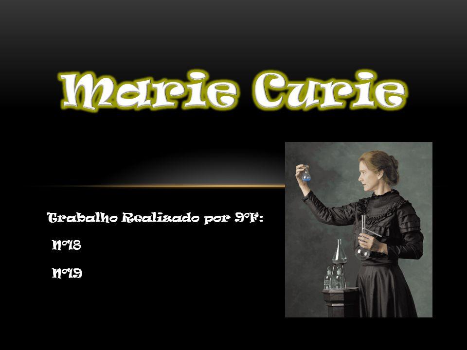 Marie Curie Trabalho Realizado por 9ºF: Nº18 Nº19