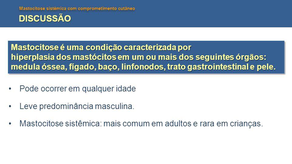 DISCUSSÃO Mastocitose é uma condição caracterizada por