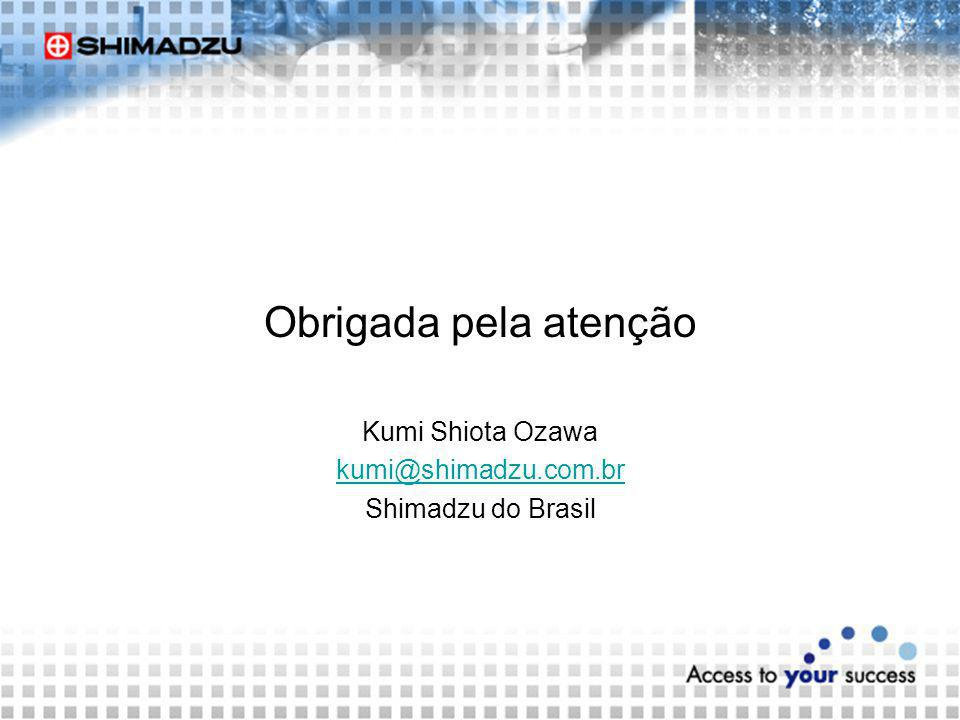 Obrigada pela atenção Kumi Shiota Ozawa kumi@shimadzu.com.br